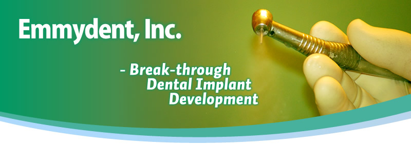 Emmydent, Inc. - Break-through Dental Implant Development